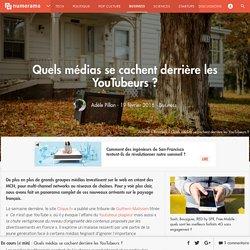 Quels médias se cachent derrière les YouTubeurs ?