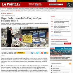 Hyper Cacher : Amedy Coulibaly armé par l'extrême droite ?