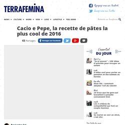 Cacio e Pepe, la recette de pâtes la plus cool de 2016
