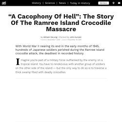 """A Cacophony Of Hell"": The Ramree Island Crocodile Massacre"