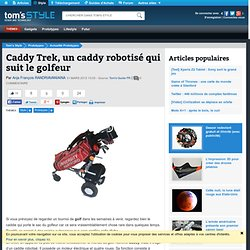 Caddy Trek, un caddy robotisé qui suit le golfeur