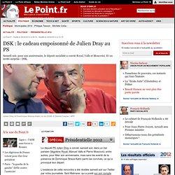 DSK : le cadeau empoisonné de Julien Dray au PS