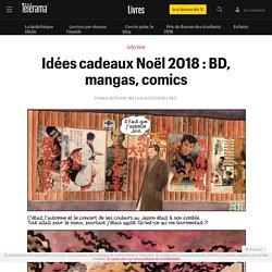 Idées cadeaux Noël 2018 : BD, mangas, comics - Livres