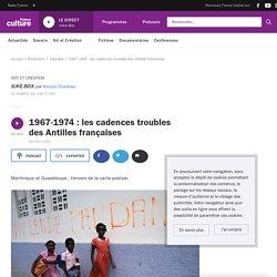1967-1974 : les cadences troubles des Antilles françaises