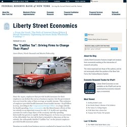 "The ""Cadillac Tax"": Driving Firms to Change Their Plans?   Liberty Street Economics"
