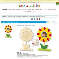 Cadre photo fleur en bois - cadre photo Tête à modeler