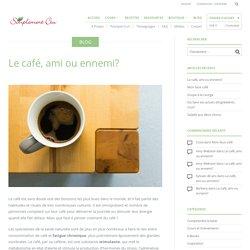 Le café, ami ou ennemi?