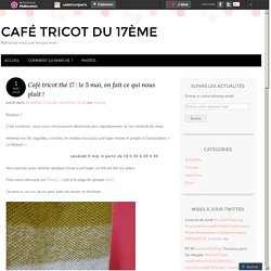 Café tricot thé 17 : le 5 mai, on fait ce qui nous plaît !