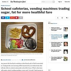 School cafeterias, vending machines trading sugar, fat for more healthful fare