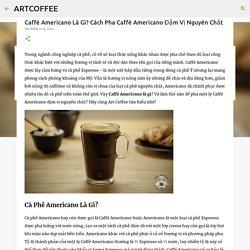Caffé Americano Là Gì? Cách Pha Caffé Americano Đậm Vị Nguyên Chất