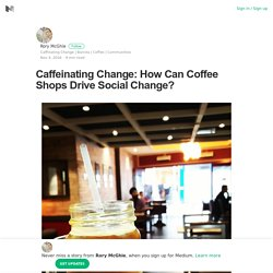 Caffeinating Change: How Can Coffee Shops Drive Social Change?