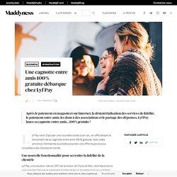 Une cagnotte entre amis 100 % gratuite débarque chez Lyf Pay - Maddyness - Le Magazine des Startups Françaises