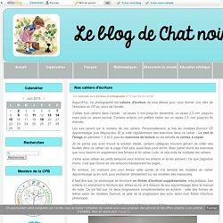 Nos cahiers d'écriture - Le blog de Chat noir