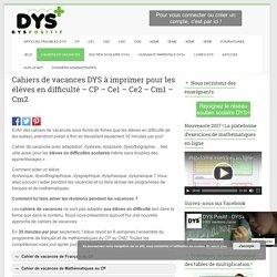 Cahiers de vacances DYS à imprimer: Cp, Ce1, Ce2, Cm1,Cm2