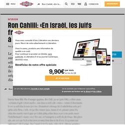 """Ron Cahlili: «En Israël, les juifs français sont renvoyés àleur""""arabité""""»"""