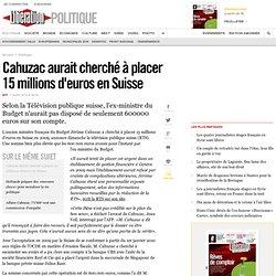 Cahuzac aurait cherché à placer 15 millions d'euros en Suisse