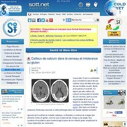 Cailloux de calcium dans le cerveau et intolerance au gluten
