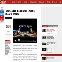 Egypt's Chaotic Beauty - 'CairoLapse'