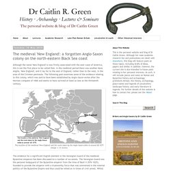 Caitlin Green: The medieval 'New England': a forgotten Anglo-Saxon colony on the north-eastern Black Sea coast