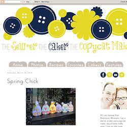 The Sew*er, The Caker, The CopyCat Maker: Spring Chick