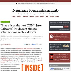 """""""I see this as the next CNN"""": Jason Calacanis' Inside.com aims to solve news on mobile devices"""