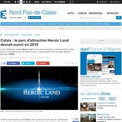 Calais : le parc d'attraction Heroic Land devrait ouvrir en 2019