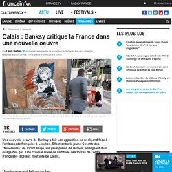 Calais : Banksy critique la France dans une nouvelle oeuvre