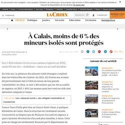 À Calais, moins de 6 % des mineurs isolés sont protégés - La Croix