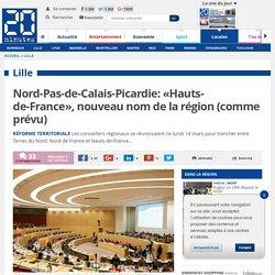 Nord-Pas-de-Calais-Picardie: «Hauts-de-France», nouveau nom de la région (comme prévu)