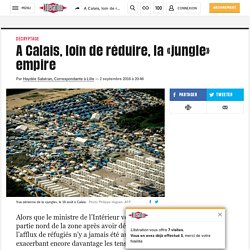 A Calais, loin de réduire, la «jungle» empire