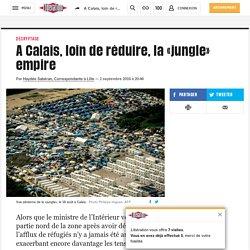 A Calais, loin de réduire, la«jungle» empire