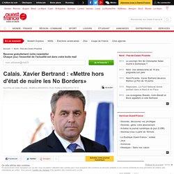 Calais. Xavier Bertrand : «Mettre hors d'état de nuire les No Borders»