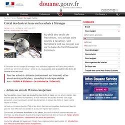 Calcul des droits et taxes sur les achats à l'étranger