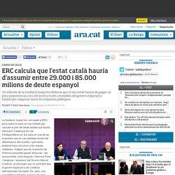 ERC calcula que l'estat català hauria d'assumir entre 29.000 i 85.000 milions de deute espanyol