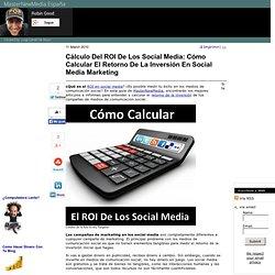 Cálculo Del ROI De Los Social Media: Cómo Calcular El Retorno De La Inversión En Social Media Marketing