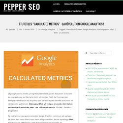 "→ [Tuto] Les ""Calculated Metrics"" : La révolution Google Analytics ! - Pepper SEO"