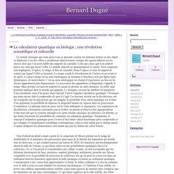 Le calculateur quantique en biologie ; une révolution scientifique et culturelle - Bernard Dugué