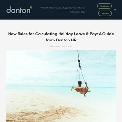 New Rules for Calculating Holiday Leave & Pay In UK: A Guide From Danton HR — Danton HR