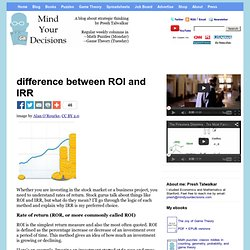 Calculating stock or investment returns: the difference between ROI and IRR