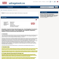 Calculation of period of stay in the Schengen area – the Immigration Act section 9 fourth paragraph and section 10 first paragraph, the Immigration Regulations sections 3-3 and 3-9 and the Visa Code Article 21(4) - UDIREGELVERK
