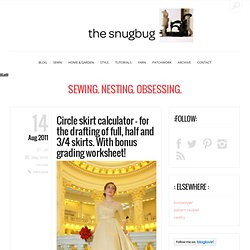 Circle skirt calculator – for the drafting of full, half and 3/4 skirts. With bonus grading worksheet! | The Snug Bug