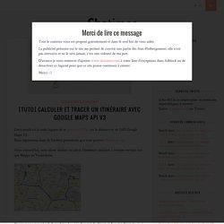[Tuto] Calculer et tracer un itinéraire avec Google Maps API v3 « Shatimes