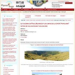 """La caldeira de Faial (Açores) et les limites de la (trop) """"populaire"""" notion de volcan rouge / volcan gris"""