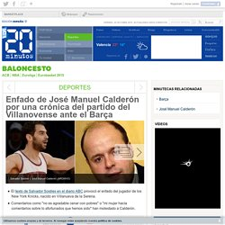 Enfado de José Manuel Calderón por una crónica del partido del Villanovense ante el Barça