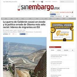 La guerra de Calderón causó un éxodo y la política errada de Obama más odio racial: líderes de migrantes en EU