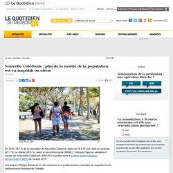 QUOTIDIEN DU MEDECIN 16/04/15 Nouvelle-Calédonie : plus de la moitié de la population est en surpoids ou obèse