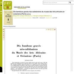 Dix bambous gravés néo-calédoniens du musée des Arts africains et océaniens (Paris)