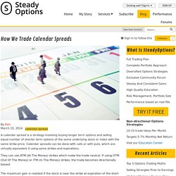 How we Trade Calendar Spreads - Articles - SteadyOptions