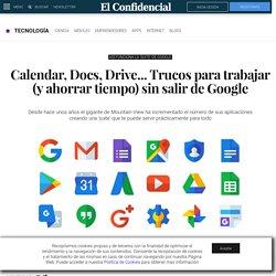 Google: Calendar, Docs, Drive... Trucos para trabajar (y ahorrar tiempo) sin salir de Google. Noticias de Tecnología