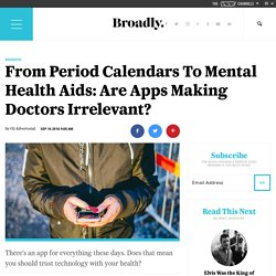 From Period Calendars To Mental Health Aids: Are Apps Making Doctors Irrelevant?
